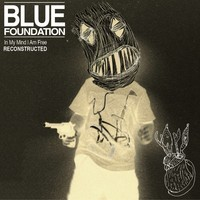 In my Mind I am Free Reconstructed - Blue Foundation (US release: 08 JAN 2013)