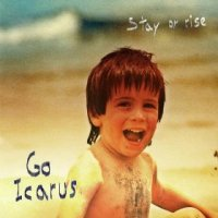 Stay or Rise - Go Icarus (US release: 08 JAN 2013)