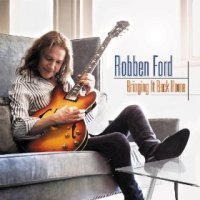 Bringing it Back Home - Robben Ford (US release: 19 FEB 2013)