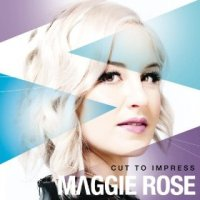 Cut to Impress - Maggie Rose (US release: 25 MAR 2013)