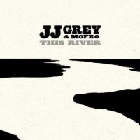 This River - JJ Grey & Mofro (US release: 16 APR 2013)