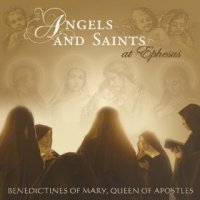 Angels & Saints at Ephesus - Benedictines of Mary, Queen of Apostles (US release: 07 MAY 2013)