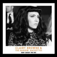 Baby Caught the Bus - Clairy Browne & the Bangin' Rackettes (US release: 21 MAY 2013)