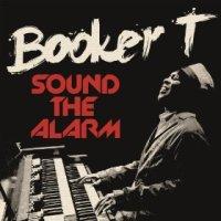 Sound the Alarm - Booker T (US release: 25 JUN 2013)