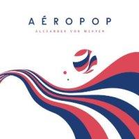 Aéropop - Alexander von Mehren (US release: 13 AUG 2013)