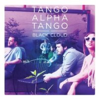 Black Cloud - Tango Alpha Tango (US release: 16 JUL 2013)