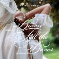 Down Fell the Doves - Amanda Shires (US release: 06 AUG 2013)