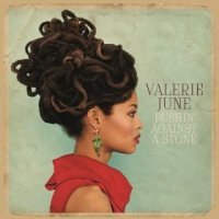 Pushin' Against a Stone - Valerie June (US release: 13 AUG 2013)