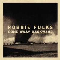 Gone Away Backward - Robbie Fulks (US release: 27 AUG 2013)