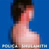 Shulamith - Poliça (US release: 22 OCT 2013)
