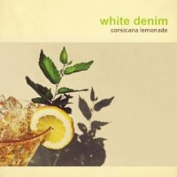 Corsicana Lemonade - White Denim (US release: 29 OCT 2013)