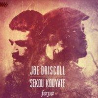 Faya - Joe Driscoll & Sekou Kouyate (US release: 18 FEB 2014)