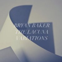 The Lacuna Variations - Bryan Baker (US release: 17 DEC 2013)