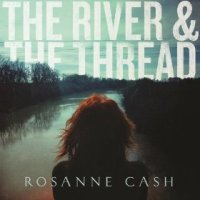 The River & the Thread - Rosanne Cash (US release: 14 JAN 2014)