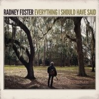 Everything I Should Have Said - Radney Foster (US release: 13 MAY 2014)