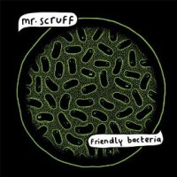 Friendly Bacteria - Mr Scruff (US release: 20 MAY 2014)