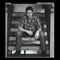 Songs - John Fullbright (US release: 27 MAY 2014)