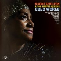Cold World - Naomi Shelton & the Gospel Queens (US release: 29 JUL 2014)