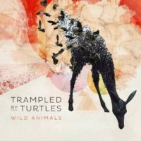 Wild Animals - Trampled by Turtles (US release: 15 JUL 2014)