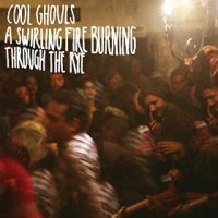 A Swirling Fire Burning Through the Rye - Cool Ghouls (US release: 11 NOV 2014)