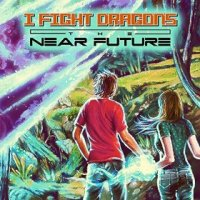 The Near Future - I Fight Dragons (US release: 09 DEC 2014)