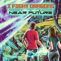 The Near Future - I Fight Dragons (US release: 09 DEC 2014)