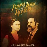 A Wanderer I'll Stay - Pharis & Jason Romero (US release: 03 MAR 2015)