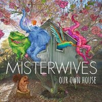 Our Own House - MisterWives (US release: 24 FEB 2015)