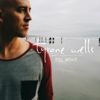 Roll with It - Tyrone Wells (US release: 17 MAR 2015)