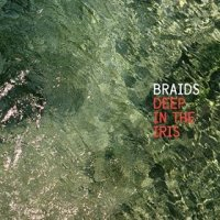 Deep in the Iris - BRAIDS (US release: 28 APR 2015)