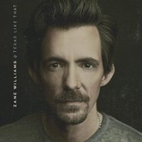 Texas Like That - Zane Williams (US release: 14 APR 2015)