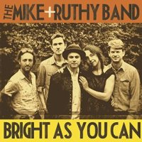 Bright as You Can - The Mike + Ruthy Band (US release: 02 JUN 2015)