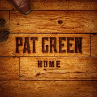 Home - Pat Green (US release: 14 AUG 2015)