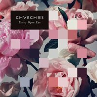 Every Open Eyes - Chvrches (US release: 25 SEP 2015)