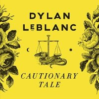 Cautionary Tale - Dylan LeBlanc (US release: 15 JAN 2016)
