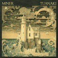 Tuanaki - Miner (US release: 26 FEB 2016)