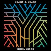 Communion - Years & Years (US release: 04 MAR 2016)